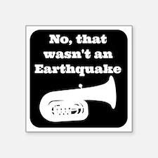 "No, that wasnt an earthquak Square Sticker 3"" x 3"""