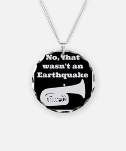 No, that wasnt an earthquake Necklace