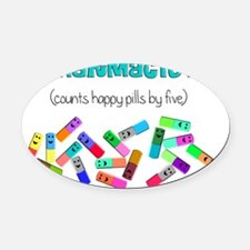 pharmacist counts happy pills Oval Car Magnet