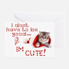 I dont have to be good Im cute Greeting Card