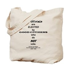 Bad Officials Are Elected by Good Citizen Tote Bag