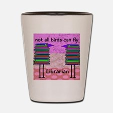 librarian not all birds can fly PINK Shot Glass