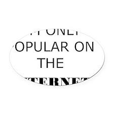 I'm Only Popular on the Internet Oval Car Magnet