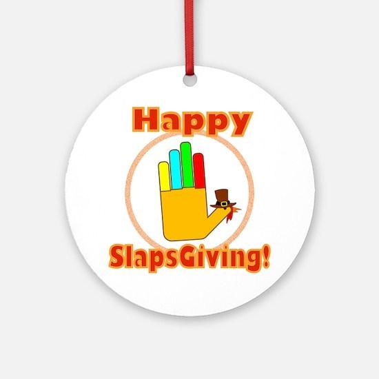 Happy Slaps Giving Round Ornament