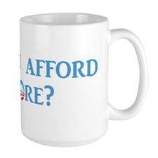 Can You Afford 4 More? Mug