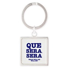 QUE SERA, SERA - WHAT WILL BE WILL Square Keychain