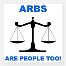 """Arbs Are People Too Shir Square Car Magnet 3"""" x 3"""""""