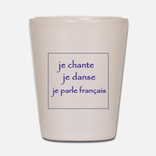 je chante je danse je parle français Shot Glass