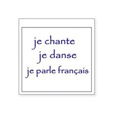 "je chante je danse je parle Square Sticker 3"" x 3"""
