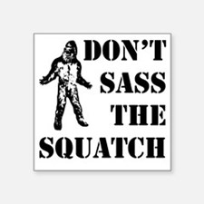 "Dont sass the Squatch Square Sticker 3"" x 3"""