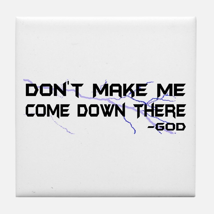 Don't Make Me Come Down There Tile Coaster