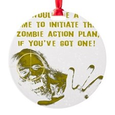 Great Time...Zombie Action Plan Ornament