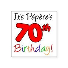 "Pepere 70th Birthday Square Sticker 3"" x 3"""