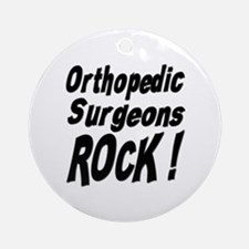 Orthopedic Surgeons Rock ! Ornament (Round)