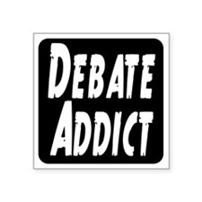 "Debate Addict Square Sticker 3"" x 3"""