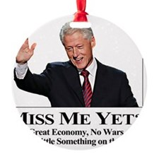 Bill Clinton Miss Me Yet Ornament