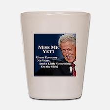 Bill Clinton Miss Me Yet Shot Glass