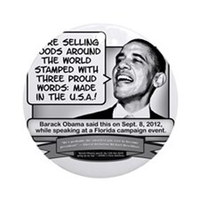 Obama Sez Made in the USA Equals Th Round Ornament