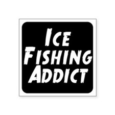 "Ice Fishing Addict Square Sticker 3"" x 3"""