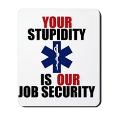Your Stupidity is my Job Security Mousepad