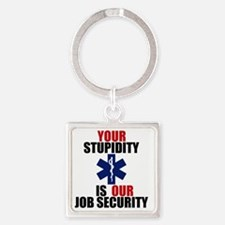 Your Stupidity is my Job Security Square Keychain