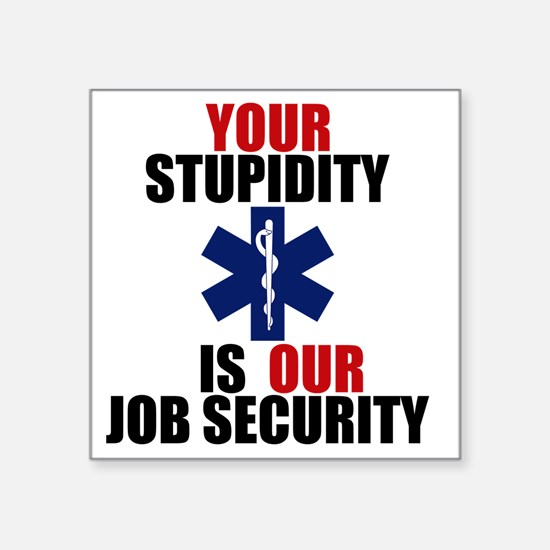 "Your Stupidity is my Job Se Square Sticker 3"" x 3"""