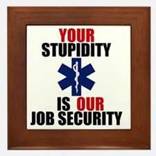 Your Stupidity is my Job Security Framed Tile
