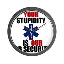 Your Stupidity is my Job Security Wall Clock