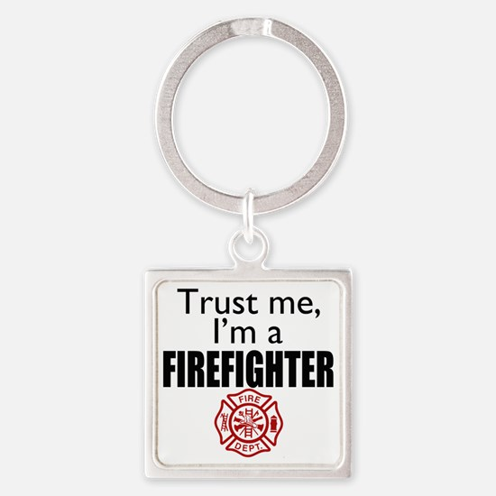 Trust Me Im a Firefighter Square Keychain