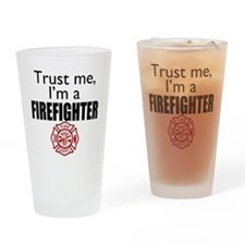 Trust Me Im a Firefighter Drinking Glass