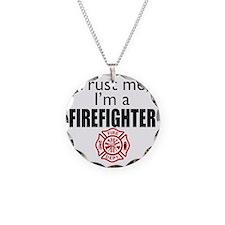 Trust Me Im a Firefighter Necklace