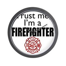 Trust Me Im a Firefighter Wall Clock