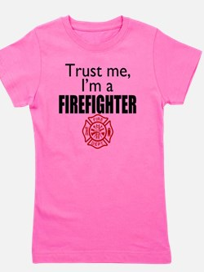 Trust Me Im a Firefighter Girl's Tee