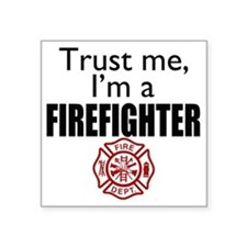 "Trust Me Im a Firefighter Square Sticker 3"" x 3"""