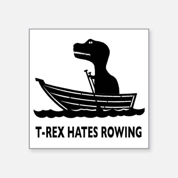 "t-rex hates rowing Square Sticker 3"" x 3"""
