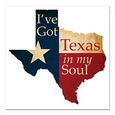 "Ive Got Texas in my Soul Square Car Magnet 3"" x 3"""