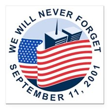 """9/11 We will never forge Square Car Magnet 3"""" x 3"""""""