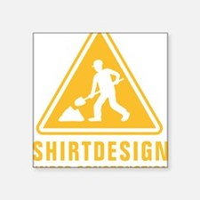 "shirtdesign under construct Square Sticker 3"" x 3"""