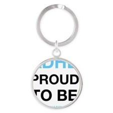 ADHD Proud To Be Round Keychain
