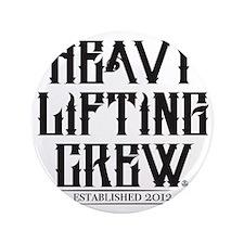 "HEAVY LIFTING CREW EST 3.5"" Button"