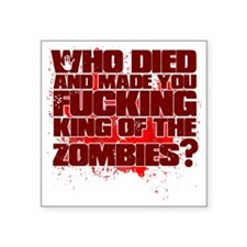 "King of the Zombies Square Sticker 3"" x 3"""