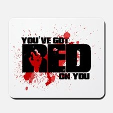 Youve got red on you Shaun of the Dead Mousepad