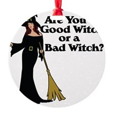 Good witch or BAD witch Ornament