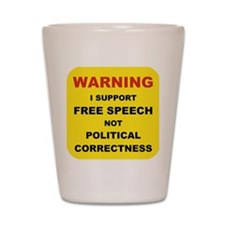 WARNING I SUPPORT FREE SPEECH... Shot Glass