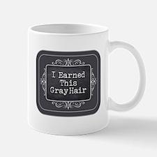 I Earned This Gray Hair Mugs
