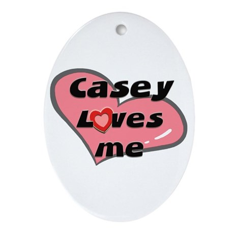 casey loves me Oval Ornament