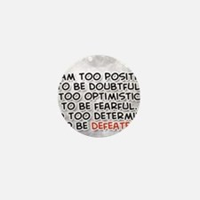I am too positive to be doubtful... Mini Button