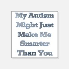 "My Autism Might Just Make M Square Sticker 3"" x 3"""