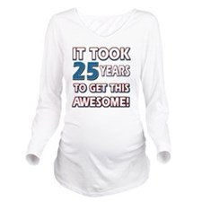 25 year old birthday Long Sleeve Maternity T-Shirt