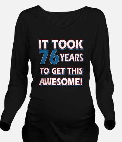 76 year old birthday Long Sleeve Maternity T-Shirt